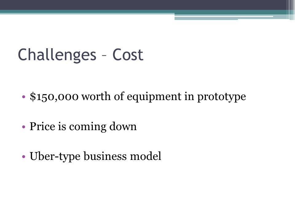 Challenges – Cost $150,000 worth of equipment in prototype