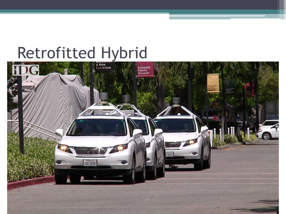 Retrofitted Hybrid -Currently testing on roads with at least 10 retrofitted hybrid cars. - 6 Toyota Prius.