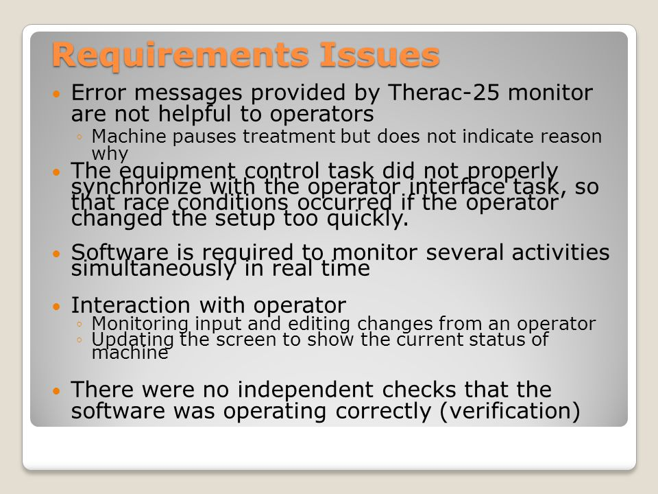 Requirements Issues Error messages provided by Therac-25 monitor are not helpful to operators.