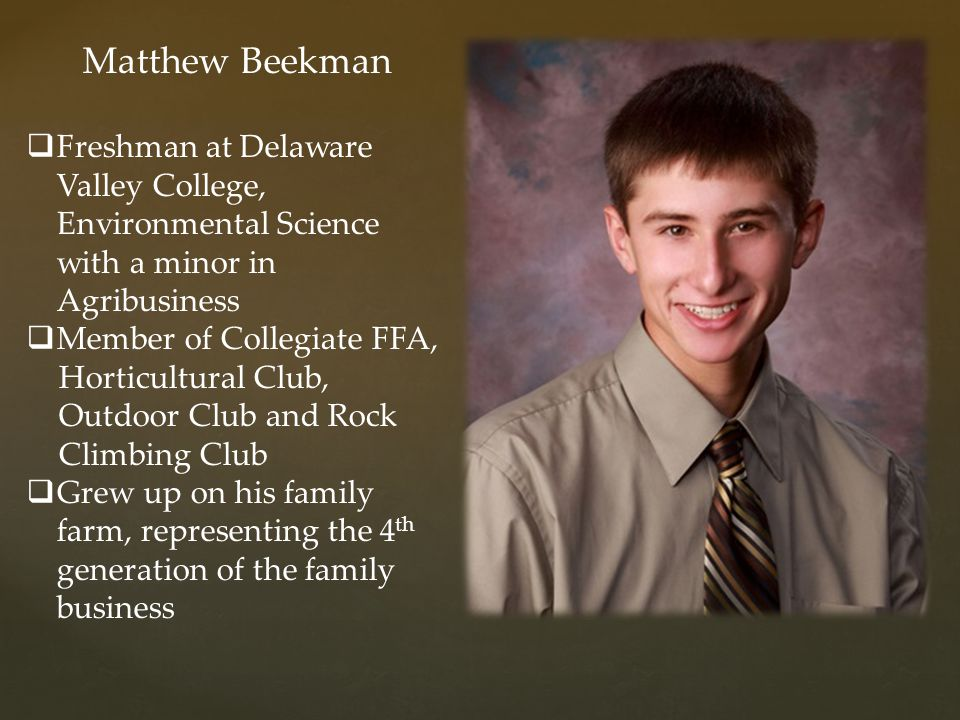 Matthew Beekman Freshman at Delaware Valley College, Environmental Science with a minor in Agribusiness.