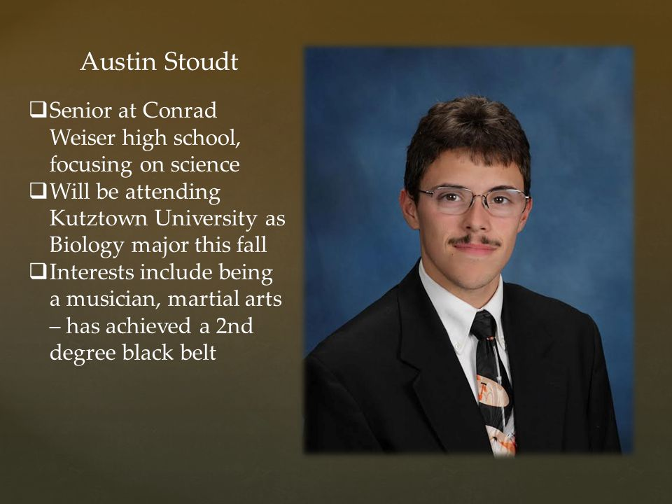 Austin Stoudt Senior at Conrad Weiser high school, focusing on science