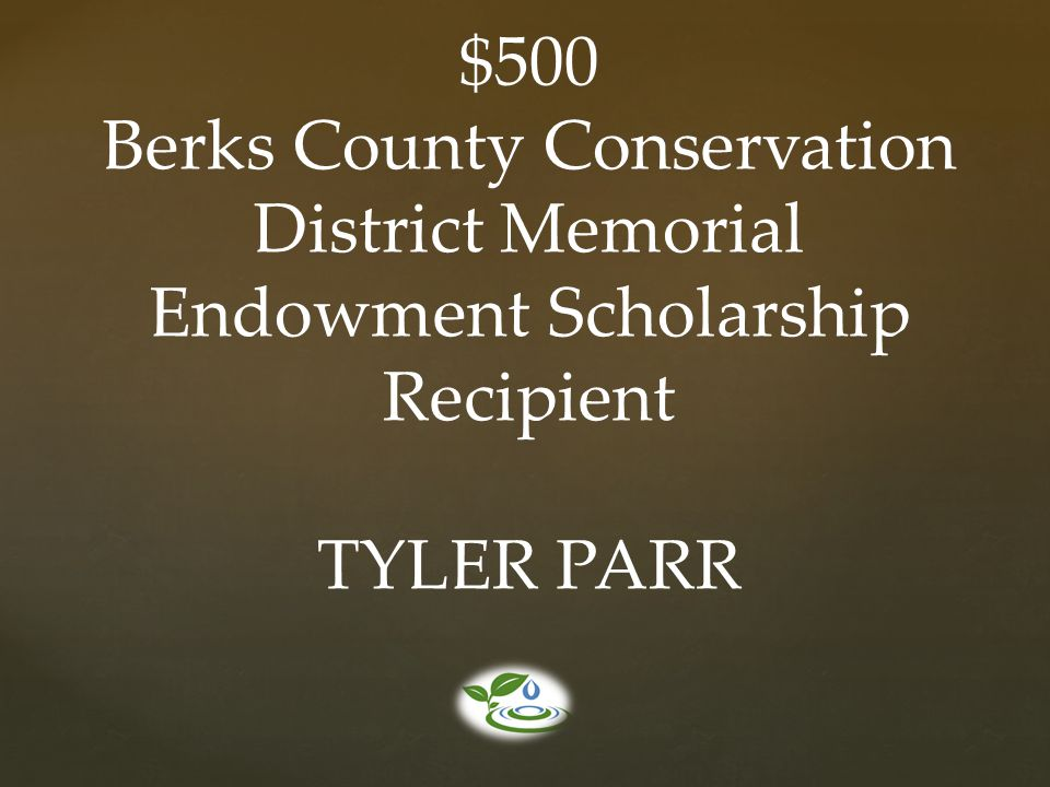 $500 Berks County Conservation District Memorial Endowment Scholarship Recipient TYLER PARR