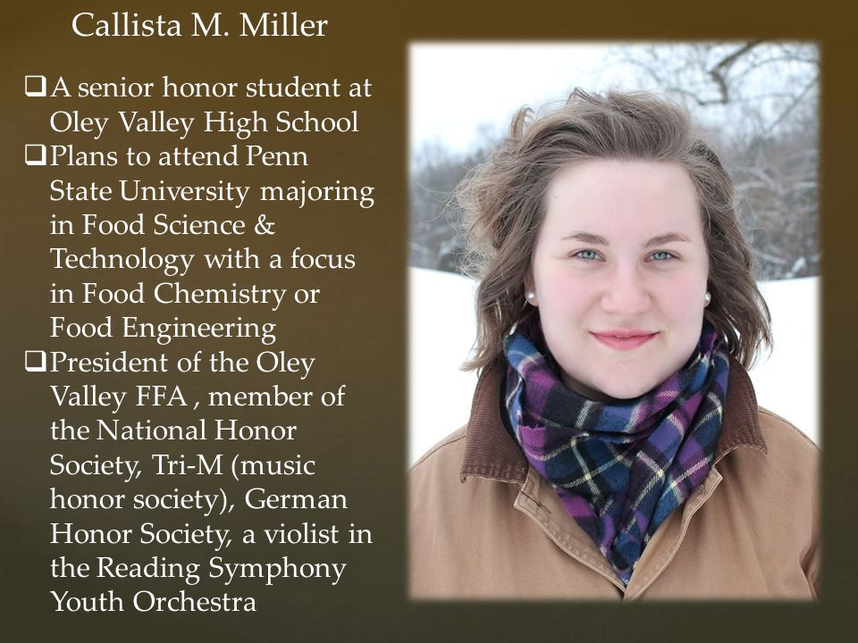 Callista M. Miller A senior honor student at Oley Valley High School
