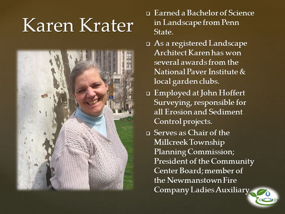 Karen Krater Earned a Bachelor of Science in Landscape from Penn State.