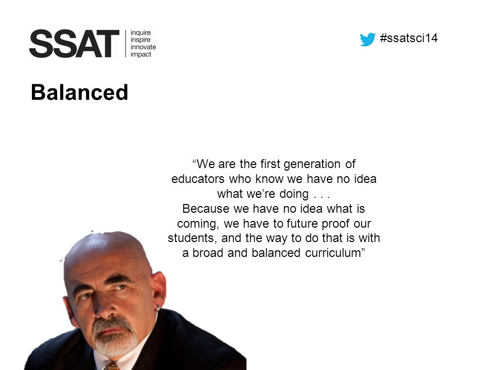 #ssatsci14 Balanced. We are the first generation of educators who know we have no idea what we're doing . . .