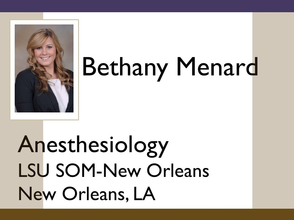 Bethany Menard Anesthesiology LSU SOM-New Orleans New Orleans, LA