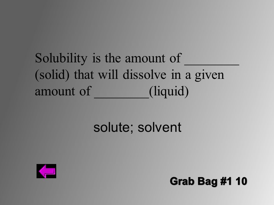 Solubility is the amount of ________ (solid) that will dissolve in a given amount of ________(liquid)