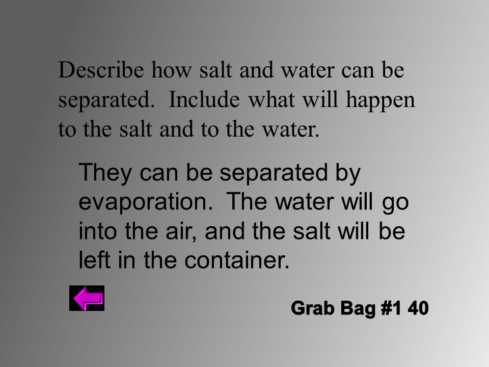 Describe how salt and water can be separated