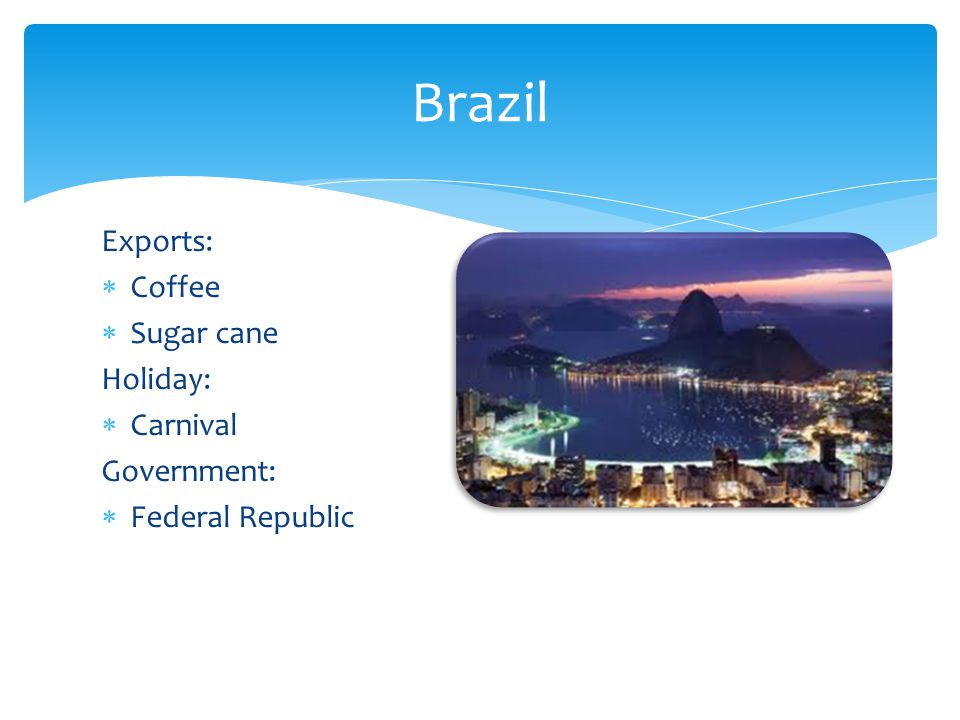 Brazil Exports: Coffee Sugar cane Holiday: Carnival Government: