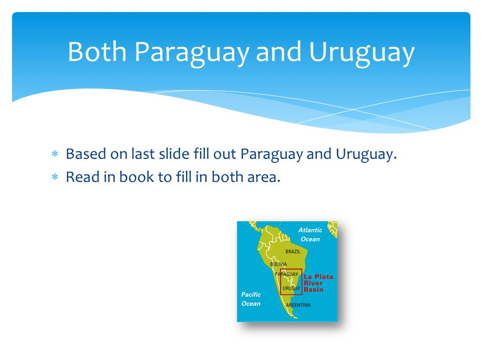 Both Paraguay and Uruguay