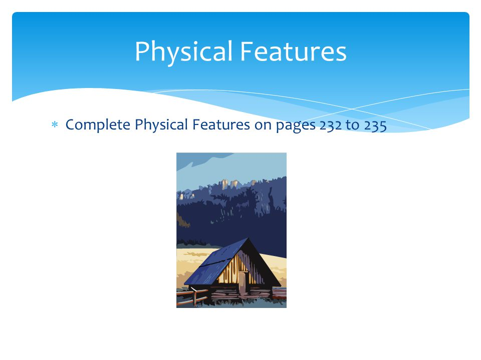 Physical Features Complete Physical Features on pages 232 to 235