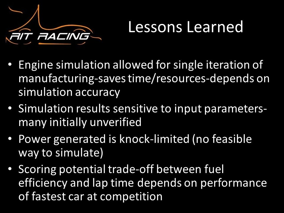Lessons Learned Engine simulation allowed for single iteration of manufacturing-saves time/resources-depends on simulation accuracy.