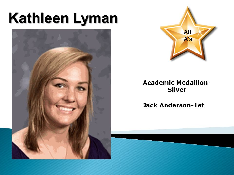 Kathleen Lyman All A's Academic Medallion- Silver Jack Anderson-1st