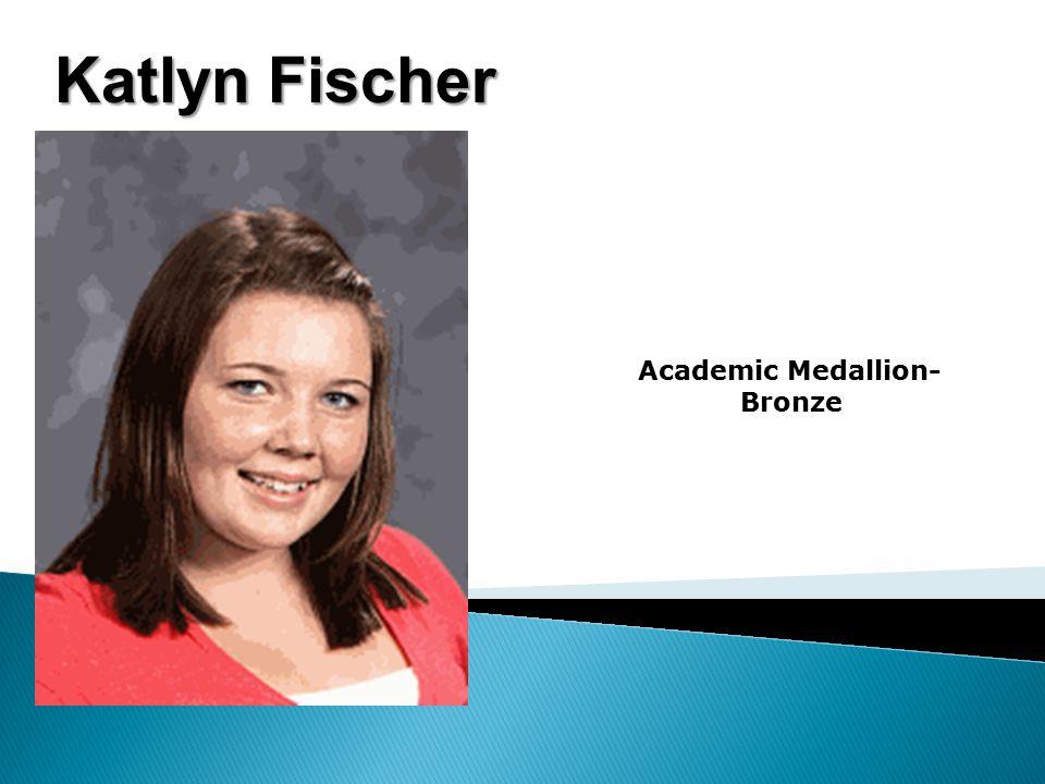 Katlyn Fischer Academic Medallion- Bronze
