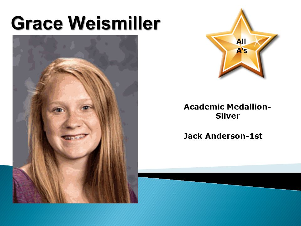 Grace Weismiller All A's Academic Medallion- Silver Jack Anderson-1st