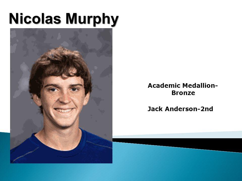 Nicolas Murphy Academic Medallion- Bronze Jack Anderson-2nd