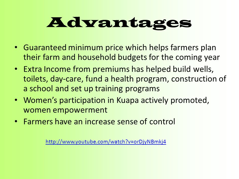 Advantages Guaranteed minimum price which helps farmers plan their farm and household budgets for the coming year.