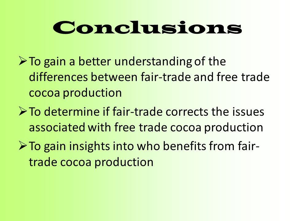 Conclusions To gain a better understanding of the differences between fair-trade and free trade cocoa production.