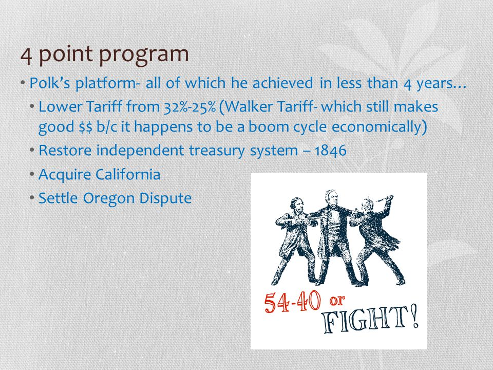 4 point program Polk's platform- all of which he achieved in less than 4 years…