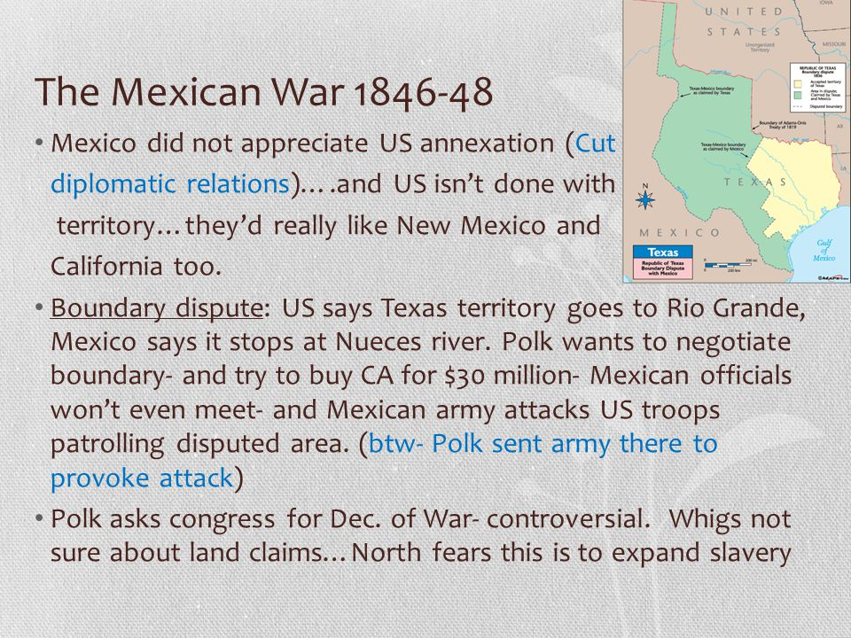 The Mexican War 1846-48 Mexico did not appreciate US annexation (Cut