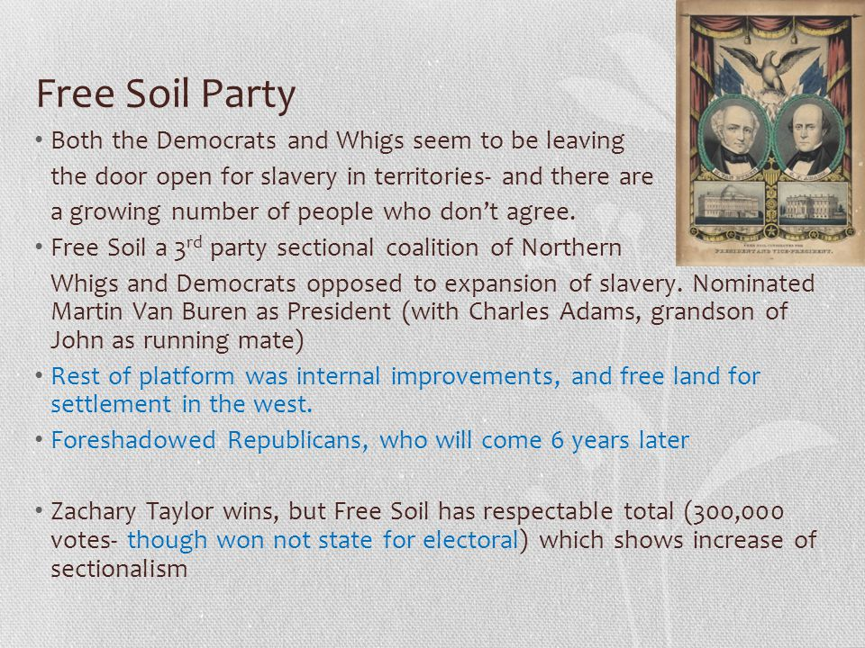 Free Soil Party Both the Democrats and Whigs seem to be leaving