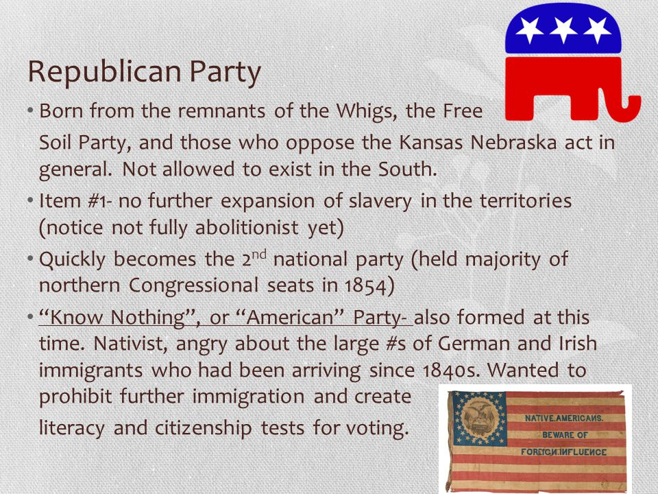 Republican Party Born from the remnants of the Whigs, the Free
