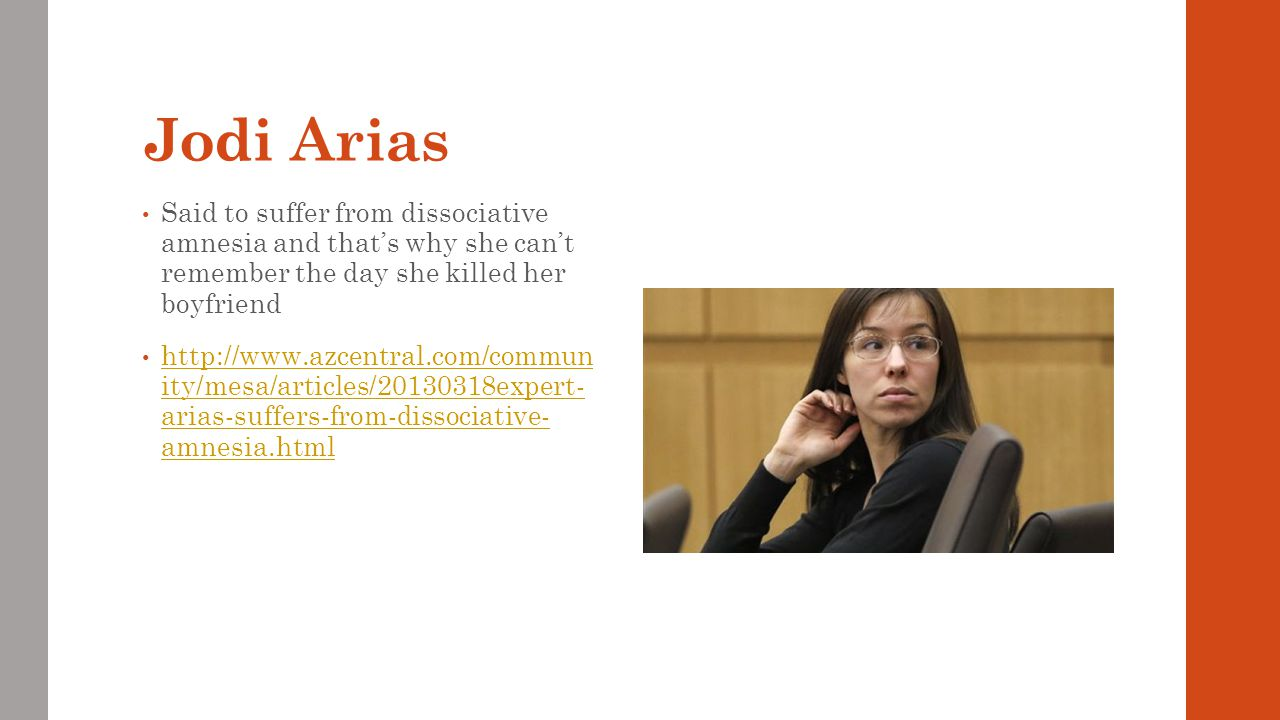 Jodi Arias Said to suffer from dissociative amnesia and that's why she can't remember the day she killed her boyfriend.