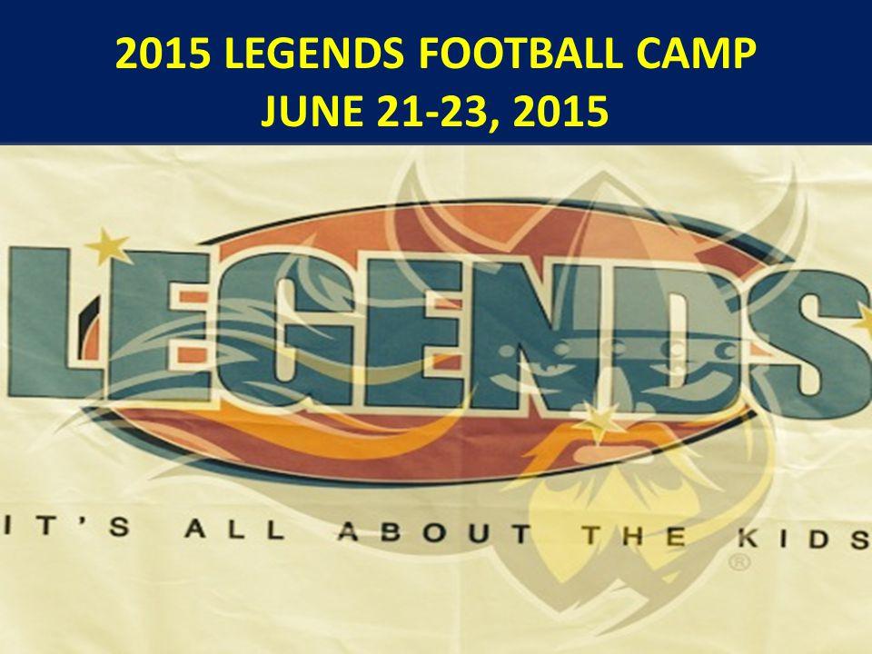 2015 LEGENDS FOOTBALL CAMP JUNE 21-23, 2015