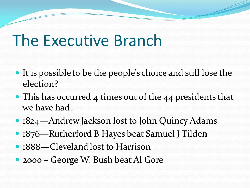 The Executive Branch It is possible to be the people's choice and still lose the election