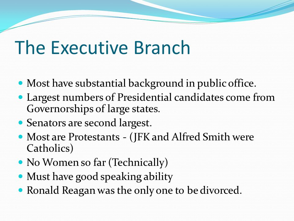 The Executive Branch Most have substantial background in public office.