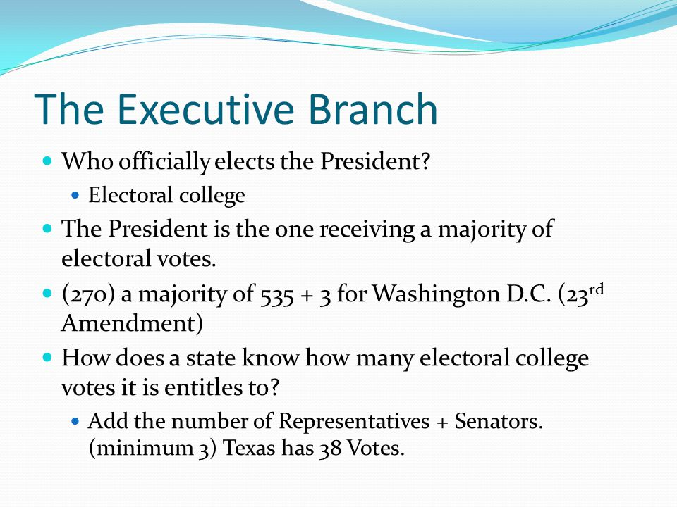 The Executive Branch Who officially elects the President