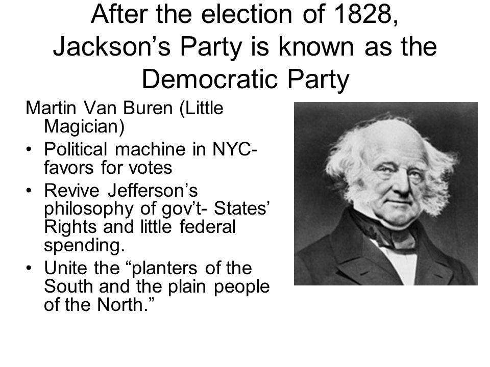 After the election of 1828, Jackson's Party is known as the Democratic Party
