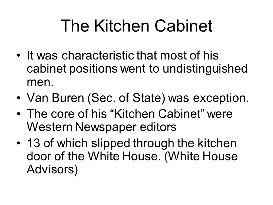 The Kitchen Cabinet It was characteristic that most of his cabinet positions went to undistinguished men.