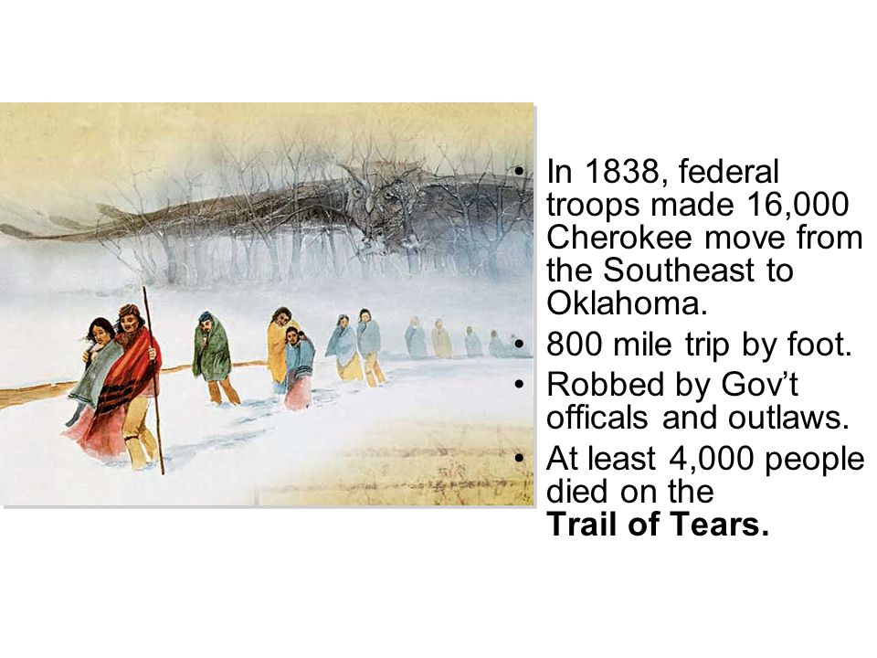 In 1838, federal troops made 16,000 Cherokee move from the Southeast to Oklahoma.
