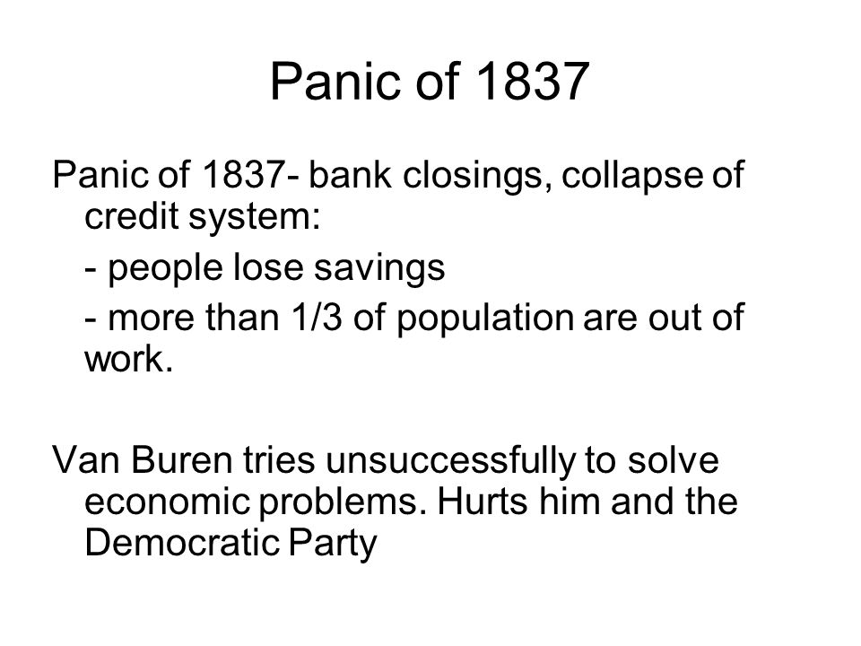 Panic of 1837 Panic of 1837- bank closings, collapse of credit system: