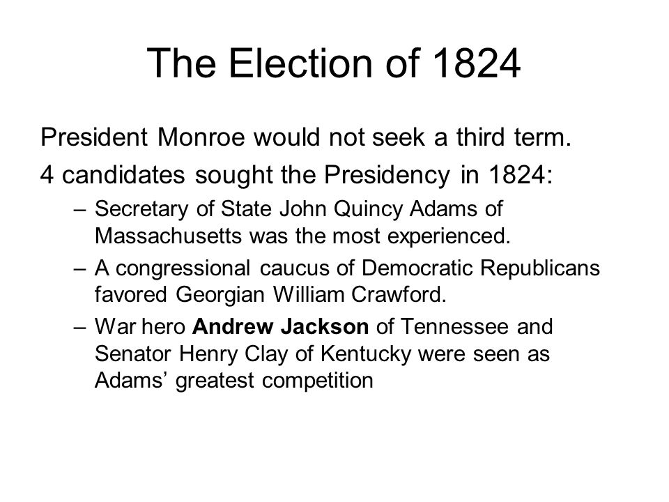 The Election of 1824 President Monroe would not seek a third term.