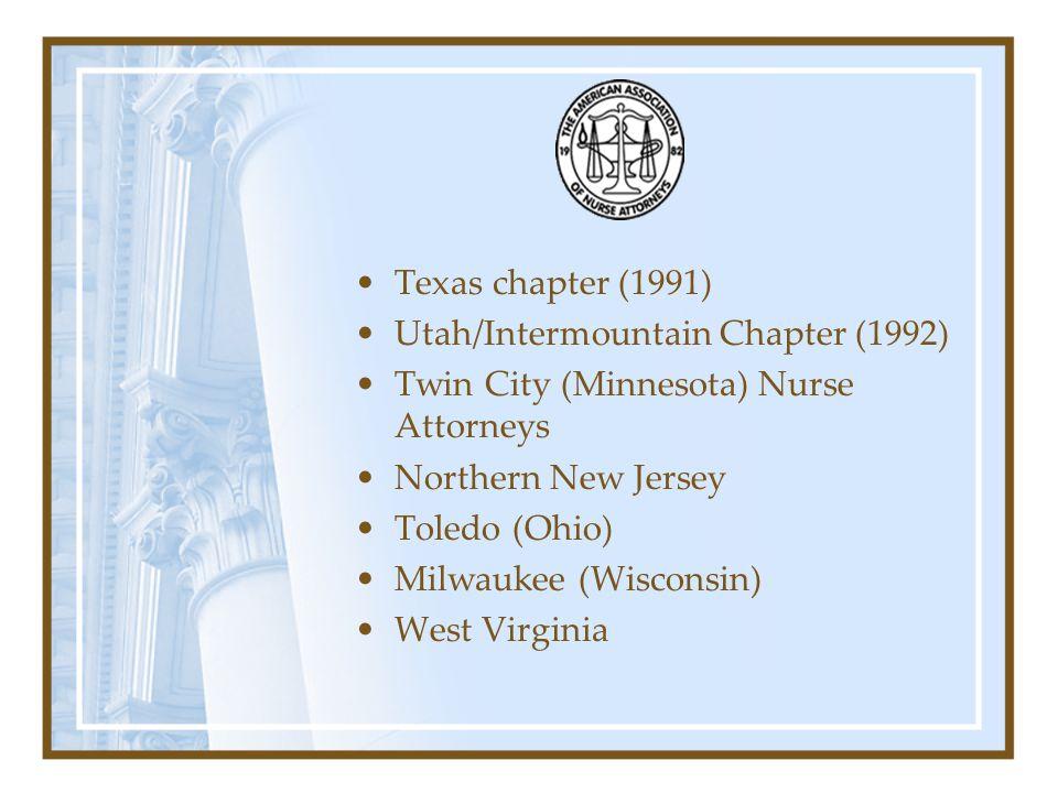 Texas chapter (1991) Utah/Intermountain Chapter (1992) Twin City (Minnesota) Nurse Attorneys. Northern New Jersey.