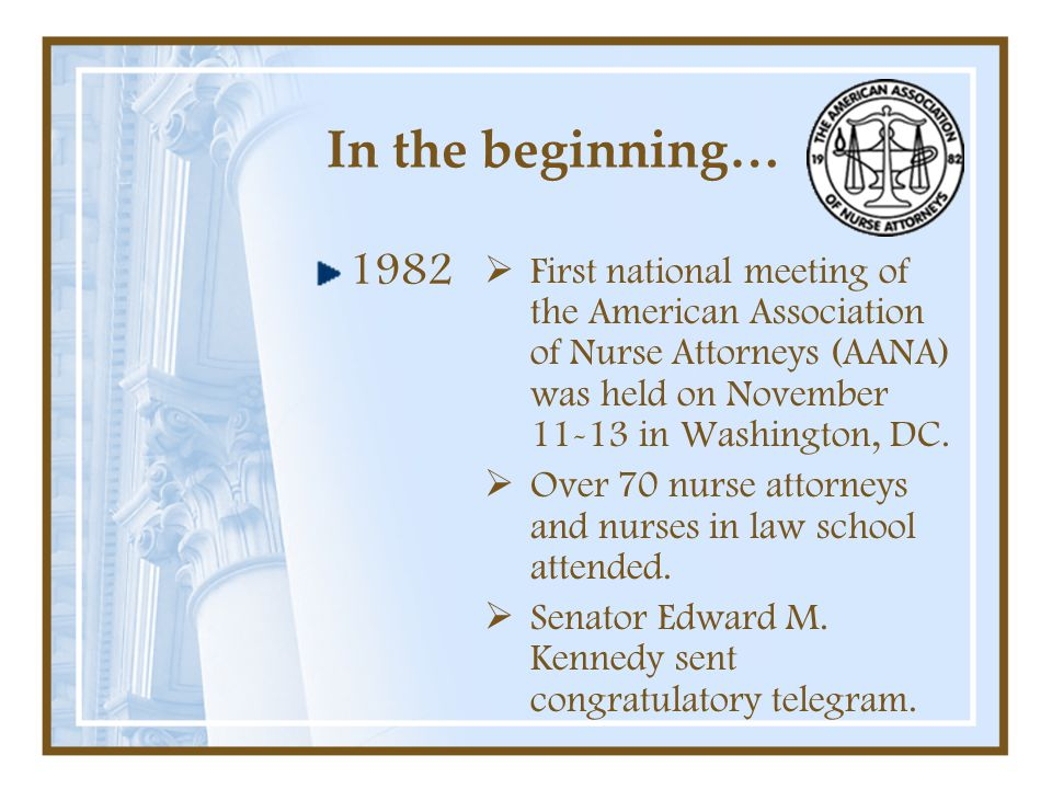 In the beginning… 1982. First national meeting of the American Association of Nurse Attorneys (AANA) was held on November 11-13 in Washington, DC.