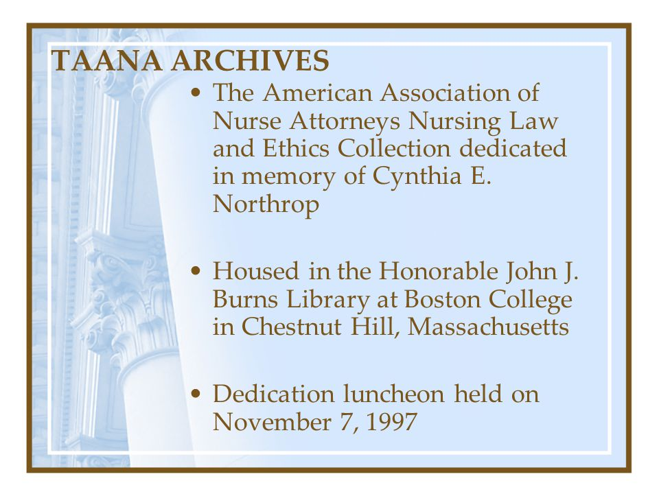 TAANA ARCHIVES The American Association of Nurse Attorneys Nursing Law and Ethics Collection dedicated in memory of Cynthia E. Northrop.