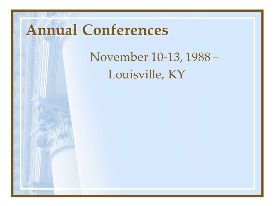 Annual Conferences November 10-13, 1988 – Louisville, KY