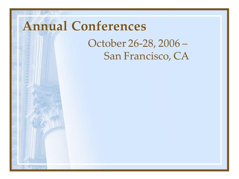 Annual Conferences October 26-28, 2006 – San Francisco, CA