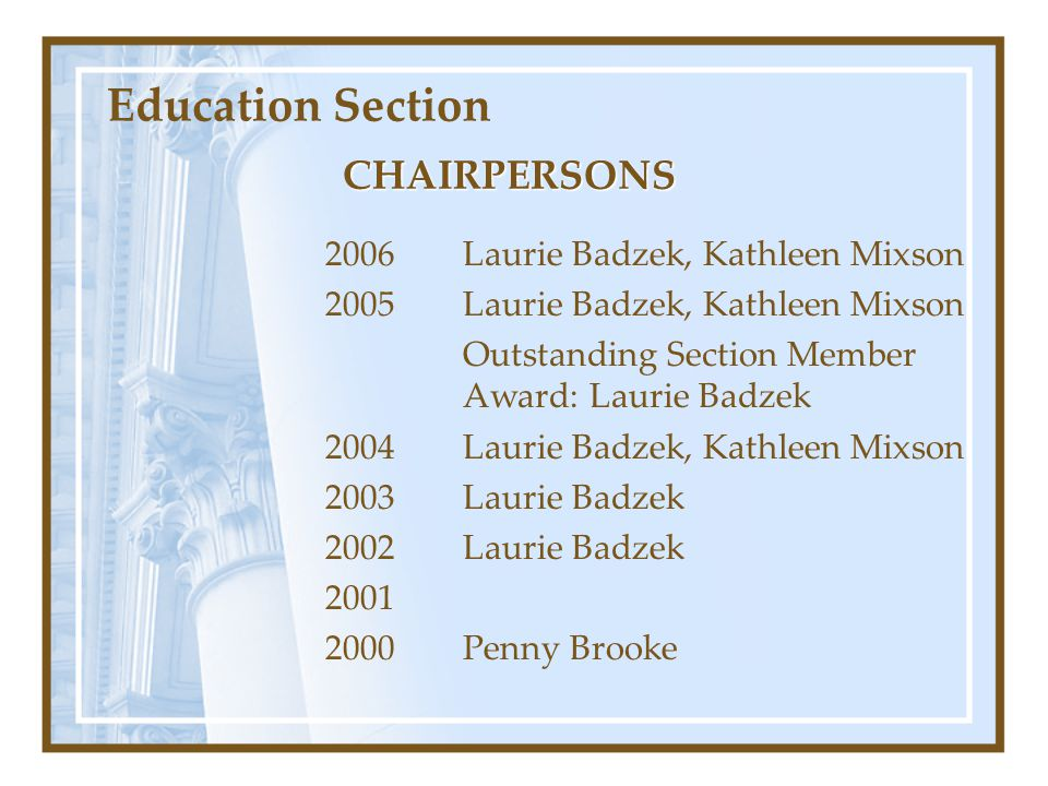 Education Section CHAIRPERSONS 2006 Laurie Badzek, Kathleen Mixson