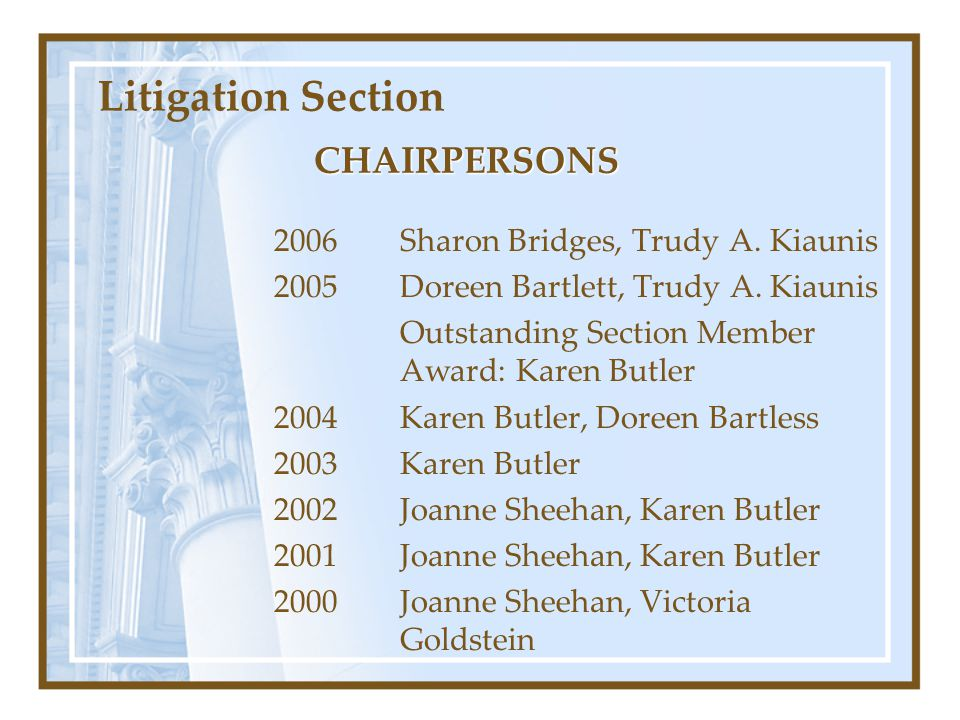 Litigation Section CHAIRPERSONS 2006 Sharon Bridges, Trudy A. Kiaunis