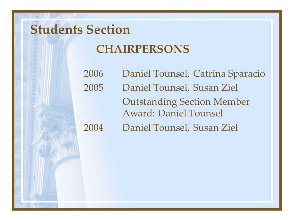 Students Section CHAIRPERSONS 2006 Daniel Tounsel, Catrina Sparacio