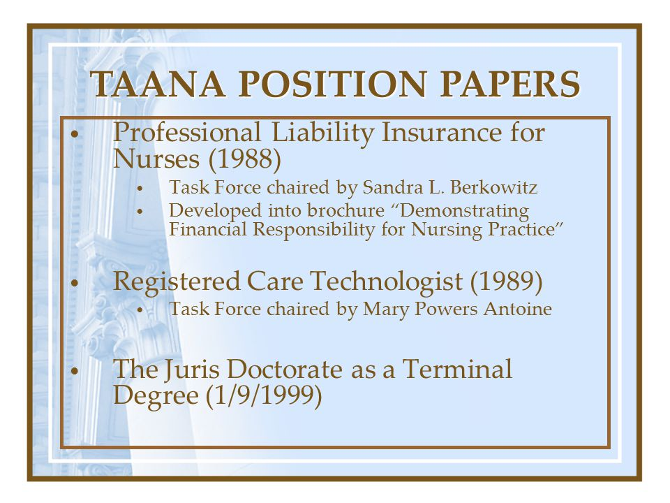 TAANA POSITION PAPERS Professional Liability Insurance for Nurses (1988) Task Force chaired by Sandra L. Berkowitz.