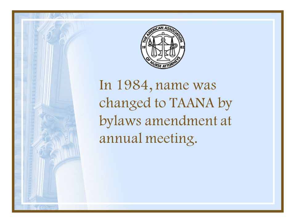 In 1984, name was changed to TAANA by bylaws amendment at annual meeting.