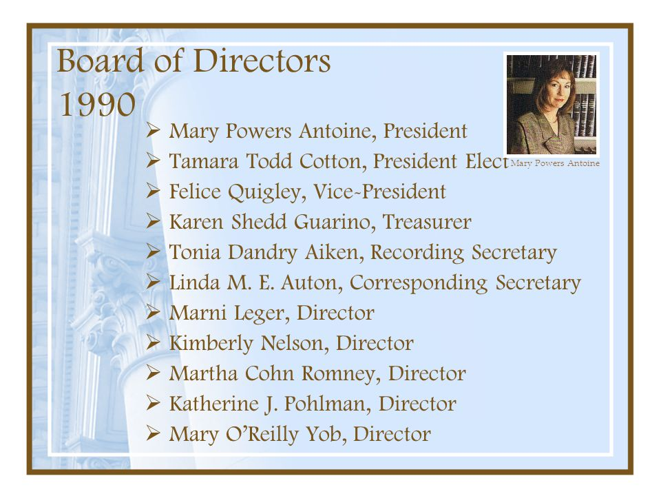 Board of Directors 1990 Mary Powers Antoine, President