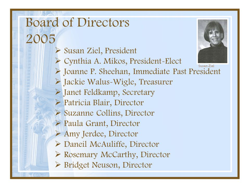 Board of Directors 2005 Susan Ziel, President