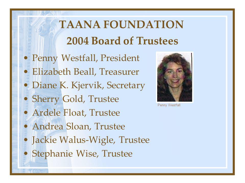TAANA FOUNDATION 2004 Board of Trustees
