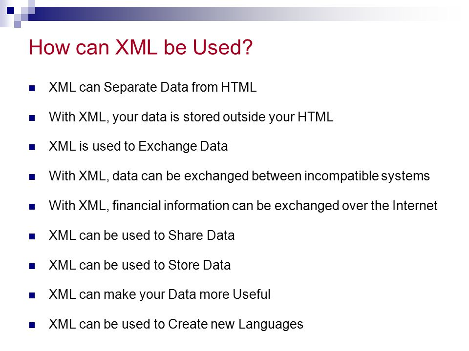 How can XML be Used XML can Separate Data from HTML